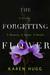 The Forgetting Flower by Karen Hugg