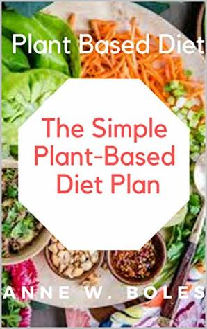 Plant Based Diet by Anne W Boles