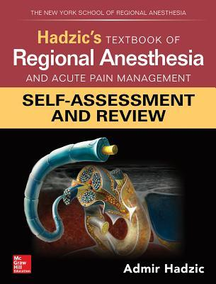 Hadzic's Textbook of Regional Anesthesia and Acute Pain Management: Self-Assessment and Review