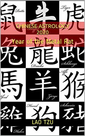 Chinese Astrology 2020 : Year of the Metal Rat (2020 Horoscopes Book 3)