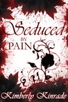 Seduced by Pain (The Seduced Saga, #2)