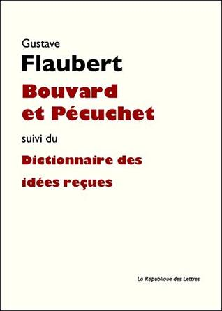 Bouvard et Pécuchet: suivi du Dictionnaire des idées reçues (GF t. 1464)