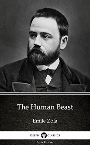 The Human Beast by Emile Zola - Delphi Classics (Illustrated) (Delphi Parts Edition (Emile Zola) Book 22)