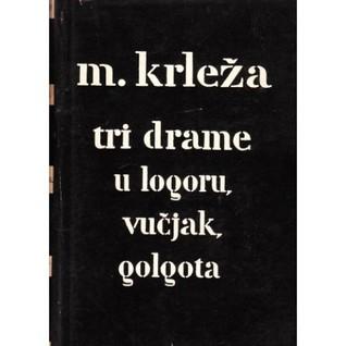Tri drame: U logoru, Vučjak, Golgota
