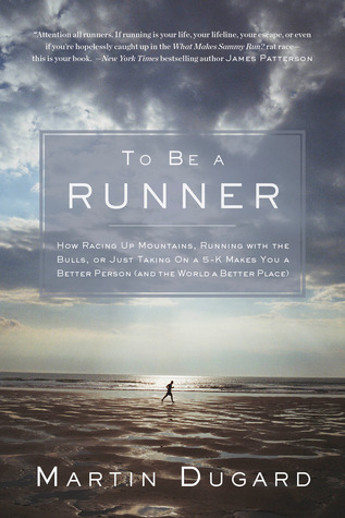 To Be a Runner: How Racing Up Mountains, Running with the Bulls, or Just Taking On a 5-K Makes You a Better Person