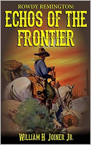 Rowdy Remington: Echoes of the Frontier (Rowdy Remington Western Adventures Book 1)