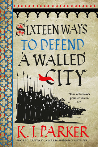 Sixteen Ways to Defend a Walled City by K.J. Parker