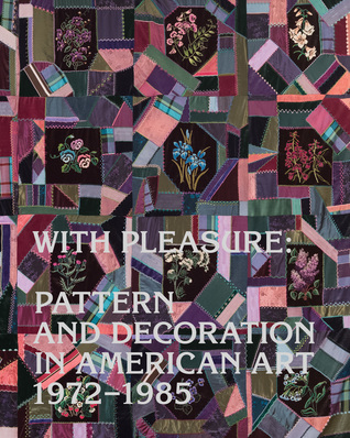 With Pleasure: Pattern and Decoration in American Art 1972–1985