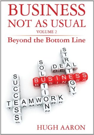 BUSINESS NOT AS USUAL, Volume 2, Beyond the Bottom Line