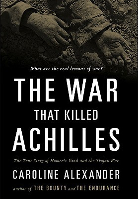 The War That Killed Achilles: The True Story of Homer's