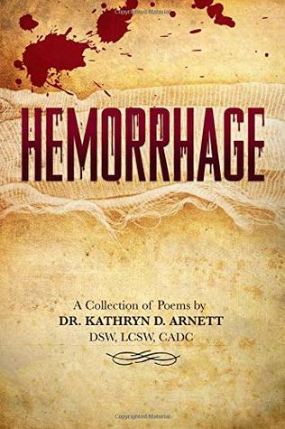 HEMORRHAGE: A Collection of Poems by DR. KATHRYN D. ARNETT, DSW, LCSW, CADC