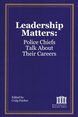 Leadership Matters: Police Chiefs Talk About Their Careers