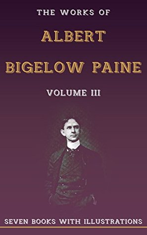 The Works of Albert Bigelow Paine, Volume III (Illustrated):