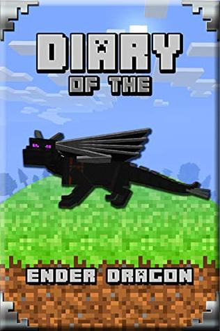 Diary of the Ender Dragon: Astonishing Diary of The Ender Dragon. Intelligent Notes and Smart Game Insights. For All Clever Young Minecrafters (Minecafter Books Book 9)