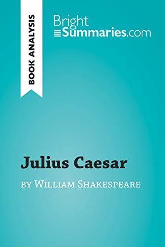 Julius Caesar by William Shakespeare (Book Analysis): Detailed Summary, Analysis and Reading Guide (BrightSummaries.com)