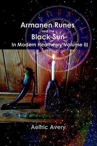 Armanen Runes and the Black Sun in Modern Heathenry Volume III