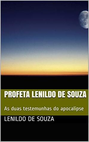 Profeta Lenildo De Souza: As duas testemunhas do apocalipse