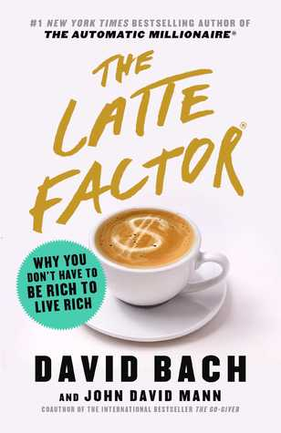 Image result for #1: The Latte Factor: Why You Don't Have to Be Rich to Live Rich — by David Bach