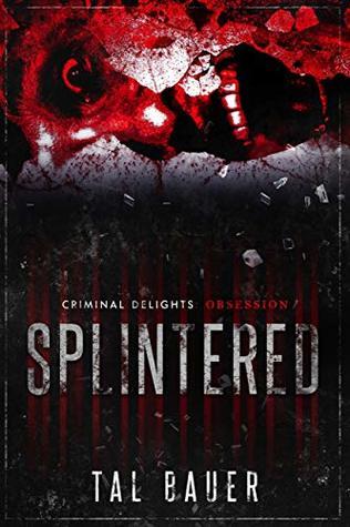 Splintered - Criminal Delights: Obsession