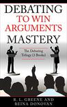 Debating to Win Arguments Mastery: The Debating Trilogy