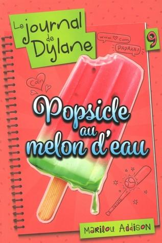 Popsicle au melon d'eau (Le journal de Dylane, #9)