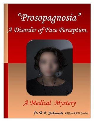 """Prosopagnosia"" - A Disorder of Face Perception: A Medical Mystery"