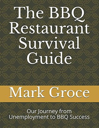 The BBQ Restaurant Survival Guide: Our Journey from Unemployment to BBQ Success
