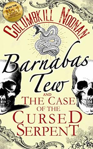 Barnabas Tew and The Case of The Cursed Serpent by Columbkill Noonan