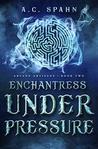 Enchantress Under Pressure