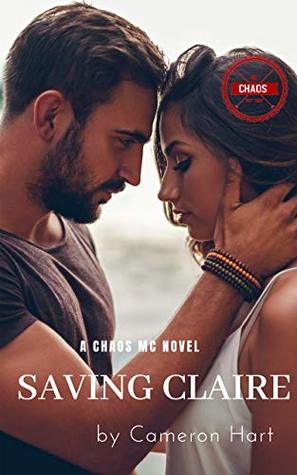 Saving Claire (Chaos MC Book 1) by Cameron Hart
