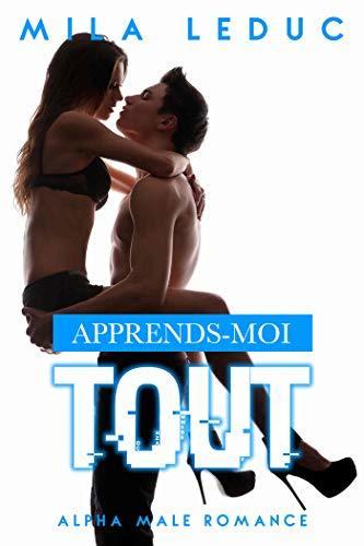Apprends-moi TOUT - Tome 2: Alpha Male Romance