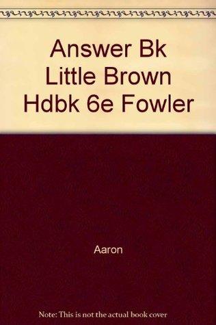 Answer Bk Little Brown Hdbk 6e Fowler
