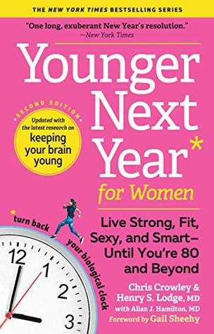 Younger Next Year for Women: Live Strong, Fit, Sexy, and Smart—Until You're 80 and Beyond