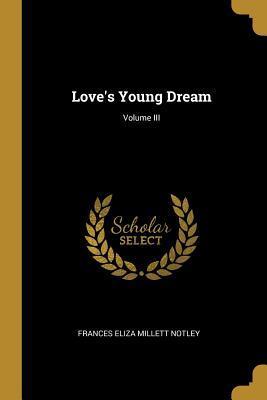 Love's Young Dream; Volume III