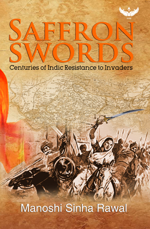 Saffron Swords - Centuries of Indic Resistance to Invaders