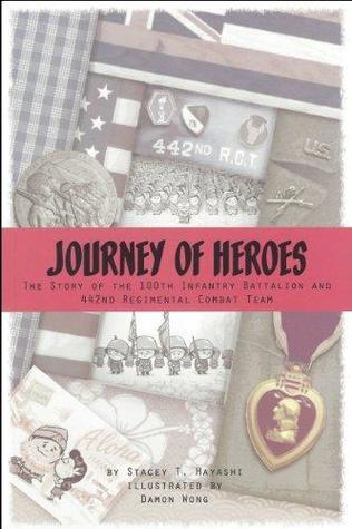 Journey of Heroes : the Story of the 100th Infantry Battalion and 442nd Regimental Combat Team