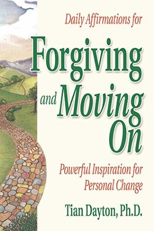 Daily Affirmations for Forgiving and Moving On: Powerful Inspiration for Personal Change