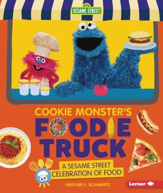 Cookie Monster's Foodie Truck: A Sesame Street (R) Celebration of Food