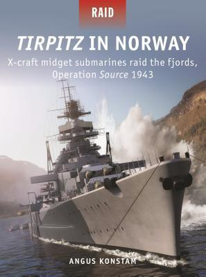 Operation Source: X-Craft cripple the Tirpitz, Norway 1943