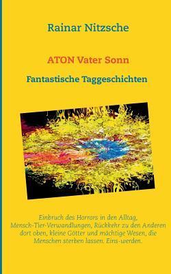 ATON Vater Sonn: Fantastische Taggeschichten. 222 Shortshortstories.