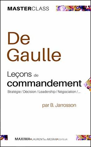 De Gaulle - Leçons de commandement: Stratégies / Décisions / Leadership / Négociations