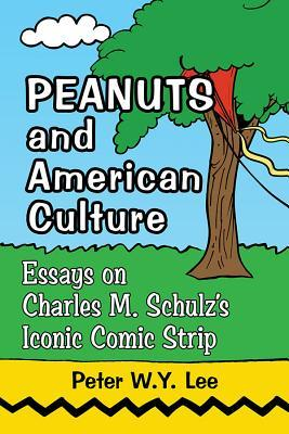 Peanuts and American Culture: Essays on Charles M. Schulz's Iconic Comic Strip