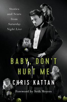 Baby, Don't Hurt Me: Stories and Scars from Saturday Night Live