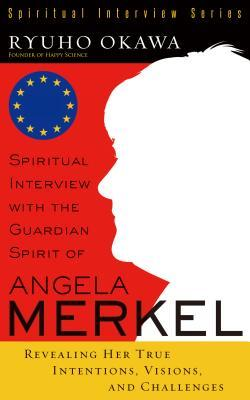 Spiritual Interview with the Guardian Spirit of Angela Merkel: Revealing Her True Intentions, Visions, and Challenges