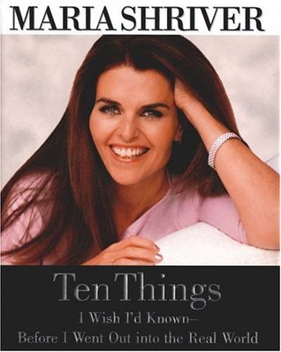 Ten Things I Wish I'd Known--Before I Went Out Into the Real ... by Maria Shriver