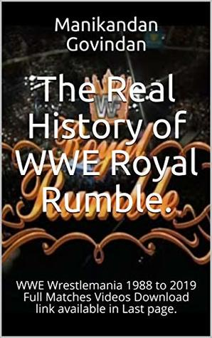 The Real History of WWE Royal Rumble.: WWE Wrestlemania 1988 to 2019 Full Matches Videos Download link available in Last page.