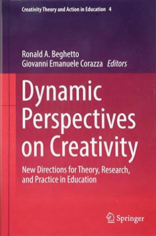Dynamic Perspectives on Creativity: New Directions for Theory, Research, and Practice in Education