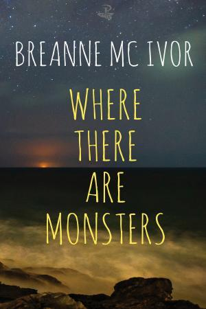 Where There Are Monsters by Breanne McIvor