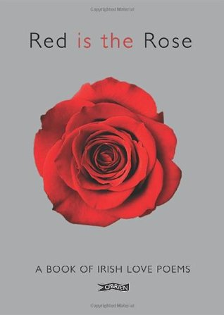 Red Is the Rose: A Book of Irish Love Poems