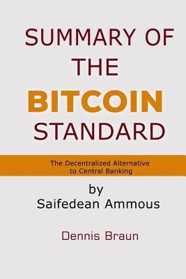 Summary of the Bitcoin Standard: The Decentralized Alternative to Central Banking by Saifedean Ammous